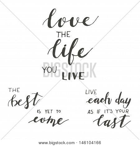 Set of inspirational qoutes, handdrawn lettering, motivation phrases. Love the life you live, The best is yet to come, Live each day as if it's your last.