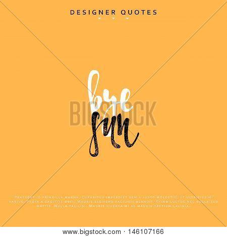 Bye sun inscription. Hand drawn calligraphy, lettering motivation poster. Modern brush calligraphy. Isolated phrase vector illustration.