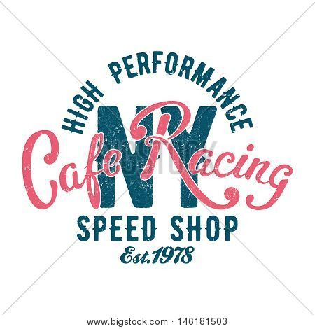 Cafe Racing speed shop vintage tee print design with grunge effect.