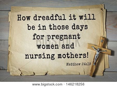 Bible verses from Matthew.How dreadful it will be in those days for pregnant women and nursing mothers!