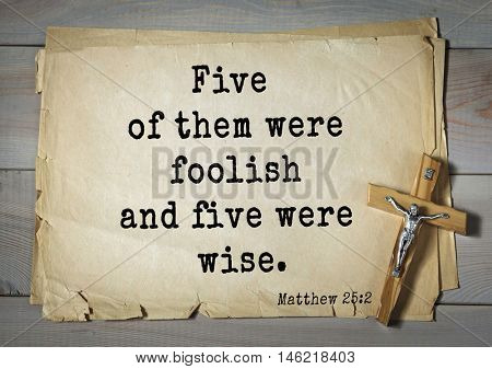 Bible verses from Matthew.Five of them were foolish and five were wise.