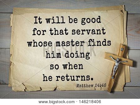 Bible verses from Matthew.It will be good for that servant whose master finds him doing so when he returns.