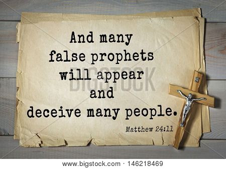 Bible verses from Matthew.And many false prophets will appear and deceive many people.