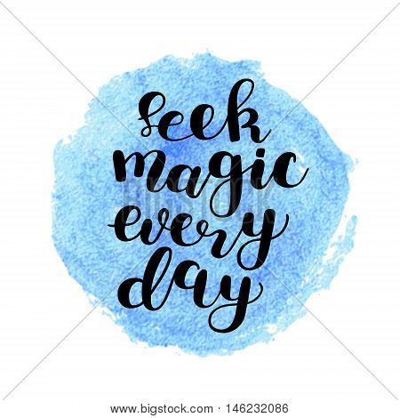 Seek magic every day. Brush hand lettering. Inspiring quote. Motivating modern calligraphy.