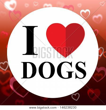 Love Dogs Indicates Fabulous Delightful Superb Pets