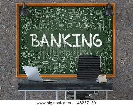 Banking - Handwritten Inscription by Chalk on Green Chalkboard with Doodle Icons Around. Business Concept in the Interior of a Modern Office on the Dark Old Concrete Wall Background. 3D.