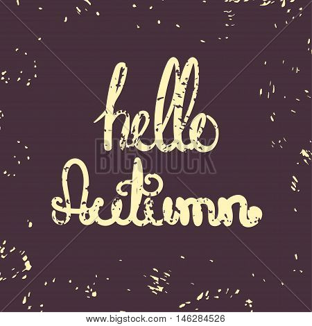 Hello Autumn Retro Poster. Hand drawn Autumn typographics design. Housewarming design with grunge inscription. Home decoration print with lettering. Vector illustration with modern calligraphy.