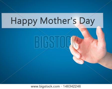 Happy Mother's Day - Hand Pressing A Button On Blurred Background Concept On Visual Screen.