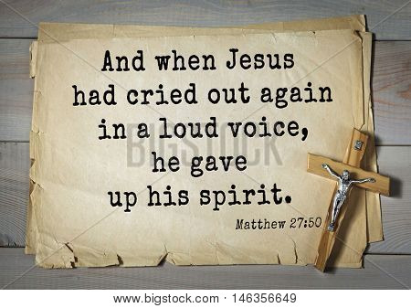 Bible verses from Matthew.And when Jesus had cried out again in a loud voice, he gave up his spirit.