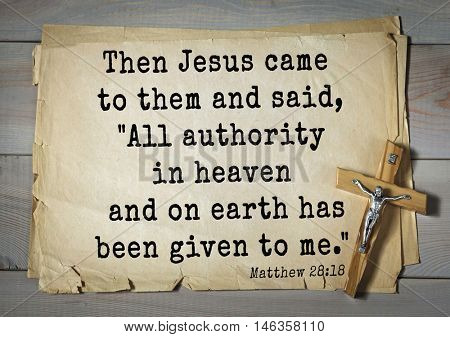 Bible verses from Matthew.Then Jesus came to them and said,