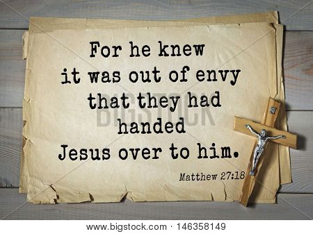 Bible verses from Matthew.For he knew it was out of envy that they had handed Jesus over to him.