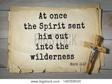 TOP-350. Bible verses from Mark.At once the Spirit sent him out into the wilderness