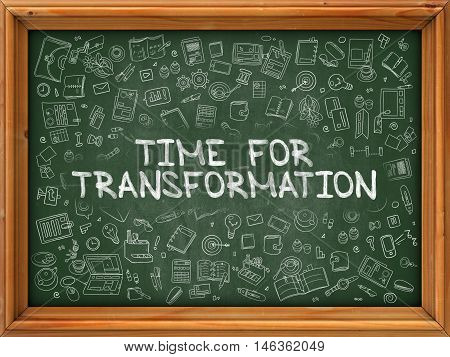 Time for Transformation - Hand Drawn on Green Chalkboard with Doodle Icons Around. Modern Illustration with Doodle Design Style.
