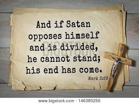 TOP-350. Bible verses from Mark.And if Satan opposes himself and is divided, he cannot stand; his end has come.