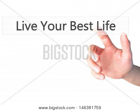 Live Your Best Life - Hand Pressing A Button On Blurred Background Concept On Visual Screen.