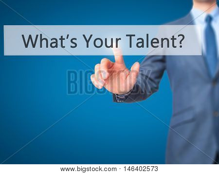 What's Your Talent ?  -  Businessman Click On Virtual Touchscreen.