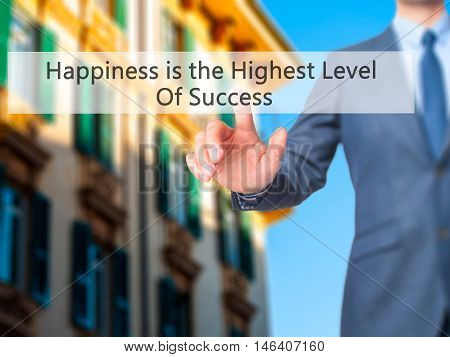Happiness Is The Highest Level Of Success -  Businessman Click On Virtual Touchscreen.
