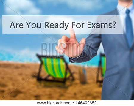 Are You Ready For Exams ? -  Businessman Click On Virtual Touchscreen.