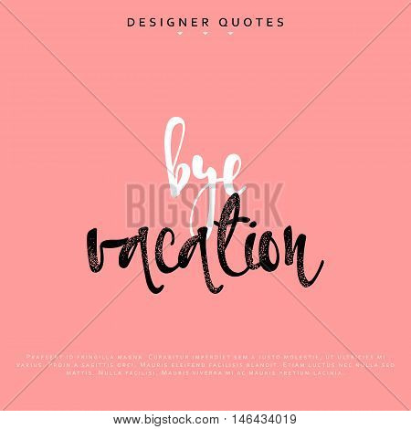 Bye vacation inscription. Hand drawn calligraphy, lettering motivation poster. Modern brush calligraphy. Isolated phrase vector illustration.