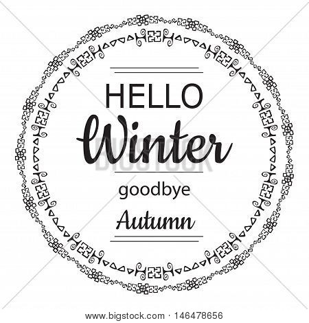Hello winter goodbye autumn card design with elegant round frame and text, vector illustration. Lettering design black element on white background