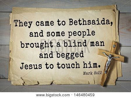 TOP-350. Bible verses from Mark.They came to Bethsaida, and some people brought a blind man and begged Jesus to touch him.