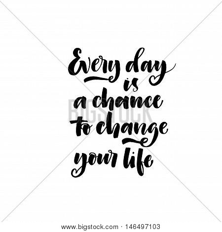 Every day is a chance to change your life phrase. Hand drawn positive quote. Ink illustration. Modern brush calligraphy. Isolated on white background.
