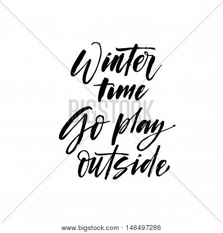 Winter time go play outside card. Hand drawn lettering for christmas time. Ink illustration. Modern brush calligraphy. Isolated on white background.
