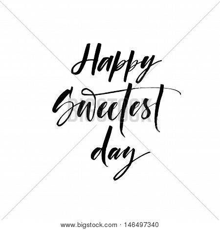 Happy sweetest day phrase. Hand drawn lettering for american holiday. Ink illustration. Modern brush calligraphy. Isolated on white background.