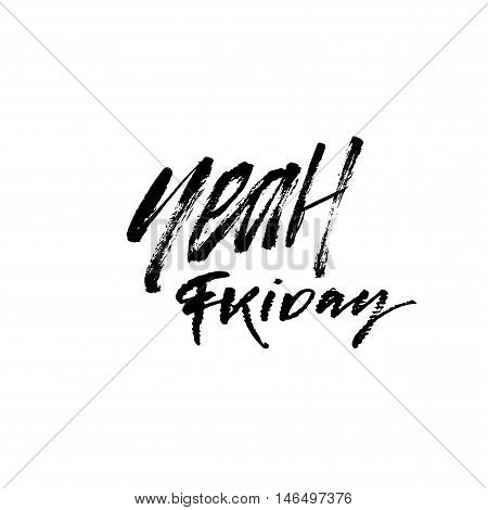 Yeah Friday card. Hand written calligraphy. Ink illustration. Modern brush calligraphy. Isolated on white background.