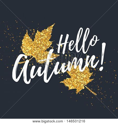Banner Design Hello Autumn. Poster hello autumn with the decor of golden leaves. Maple leaves with golden glitter texture. Vector illustration