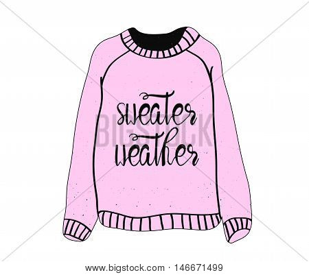 Pink Sweatshirt. Sweater Weater sign. Hipster inspirational vector typography poster.