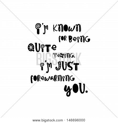 Vector calligraphy. Hand drawn lettering poster. Vintage typography card with fun letters. I am know for being quite vexing. I am just forewarning you.
