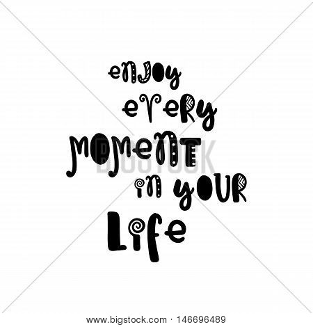 Vector calligraphy. Hand drawn lettering poster. Vintage typography card with fun letters. Enjoy every moment in your life.