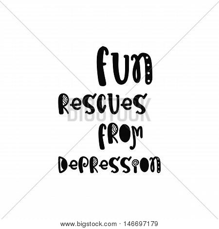 Vector calligraphy. Hand drawn lettering poster. Vintage typography card with fun letters. Fun rescues from depression.
