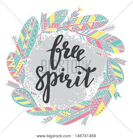 Handwritten quote free spirit with hand drawn graphic ethnic feathers and arrows background. Vector illustration for poster or card design.