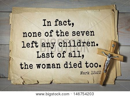 TOP-350. Bible verses from Mark.In fact, none of the seven left any children. Last of all, the woman died too.