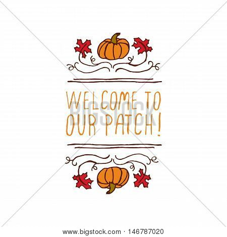 Hand-sketched typographic element with pumpkin, maple leaves and text on white background. Welcome to our patch patch
