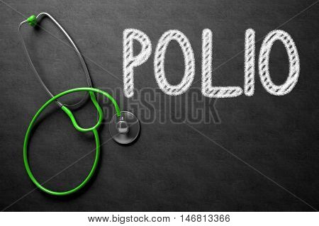 Medical Concept: Polio Handwritten on Black Chalkboard. Medical Concept: Polio Handwritten on Black Chalkboard. Top View of Green Stethoscope on Chalkboard. 3D Rendering.