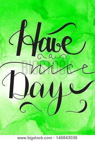 Have a nice day card design with hand drawn lettering with watercolor green background for your own design