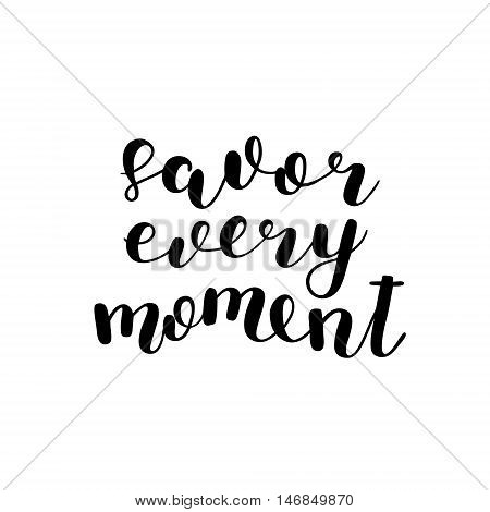Savor every moment. Brush hand lettering. Inspiring quote. Motivating modern calligraphy. Can be used for photo overlays, posters, holiday clothes, cards and more.
