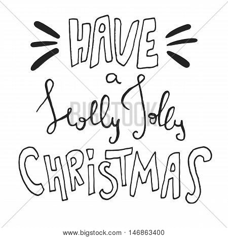 Decorative Xmas Lettering. Handwritten vector design element. Modern ink calligraphy. Handdrawn black phrase Have a Holly Jolly Christmas isolated on white background. For posters and cards
