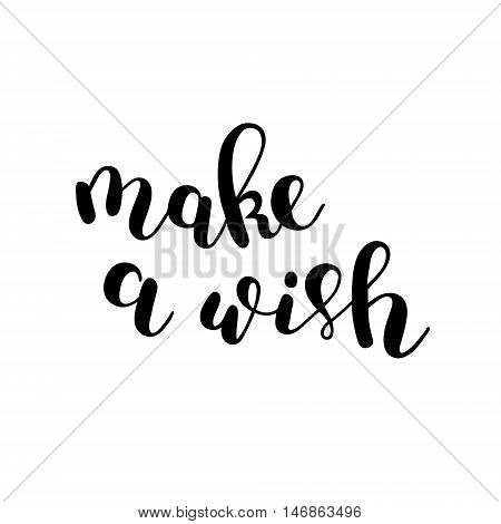 Make a wish. Brush hand lettering. Inspiring quote. Motivating modern calligraphy.