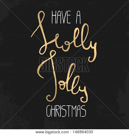 Decorative Xmas Card. Handwritten vector lettering - modern ink calligraphy. Handdrawn white and golden phrase Have a Holly Jolly Christmas on grungy black background in vintage style.