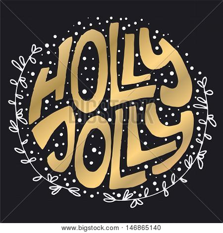 Decorative Greeting Card with handdrawn lettering. Handwritten gold phrase Holly Jolly with white dots and floral frame isolated on black background. Trendy vector design for xmas decor and posters