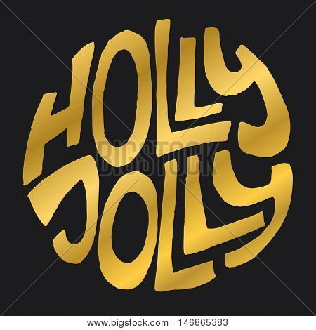 Decorative Greeting Card with handdrawn lettering. Handwritten gold phrase Holly Jolly in circle form isolated on black background. Trendy rough vector design element for xmas decor and posters
