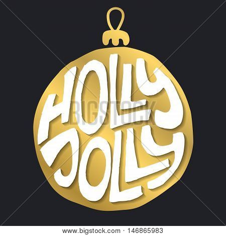 Decorative Greeting Card with handdrawn lettering. Handwritten white phrase Holly Jolly in gold xmas ball isolated on black background. Trendy vector design for xmas decor and posters