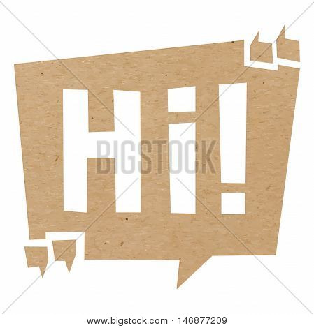 Speech bubble cut out of craft paper or cardboard with quotation marks and word Hi. EPS 10 vector carton
