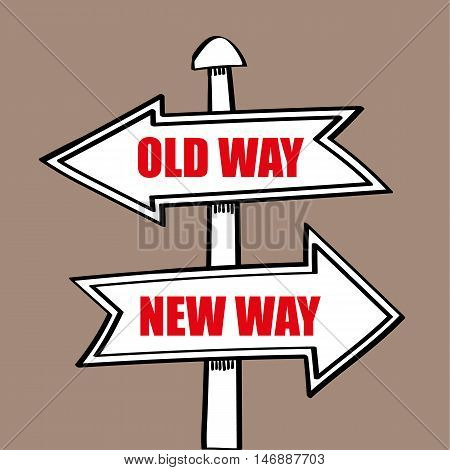 Signpost with arrows pointing in opposite directions for the Old Way and New Way of doing business or achieving your goals