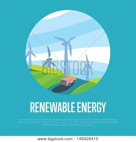 Renewable energy vector illustration. Car on road in windfarm landscape. Wind turbines in green field on background of blue wavy sky. Modern alternative energy generation. Eco poster.