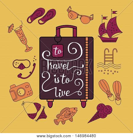 Handwritten , inspiration quote to travel is to live. Vector illustration of lettering on a suitcase and symbols of tourism and holidays.